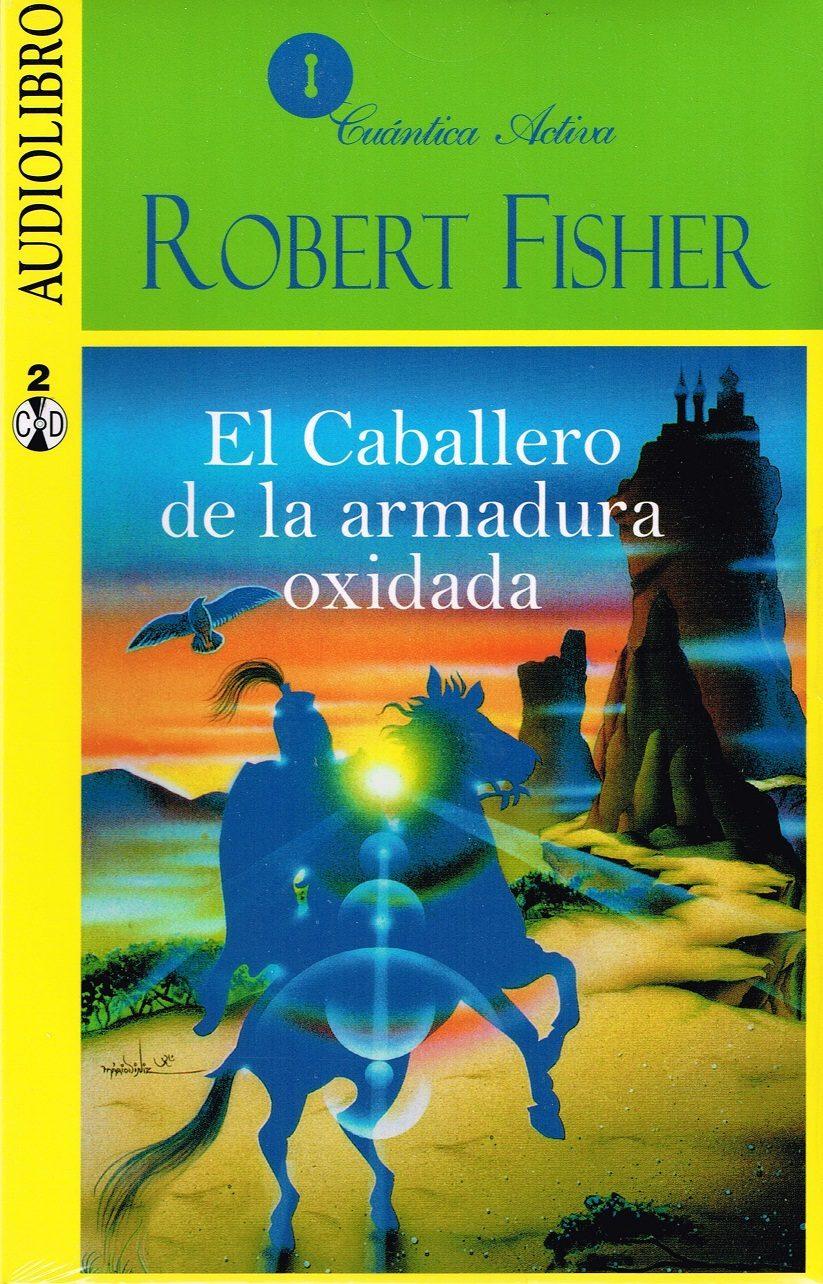 DESCARGAR EL CABALLERO DELA ARMADURA OXIDADA ROBERT FISHER PDF