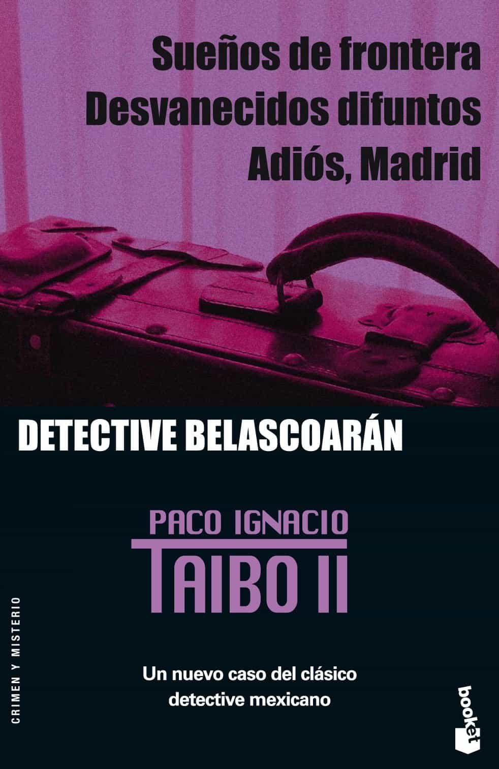 Sueños De Frontera; Desvanecidos Difuntos; Adios, Madrid: Detecti Ve Belascoaran por Paco Ignacio Taibo Ii