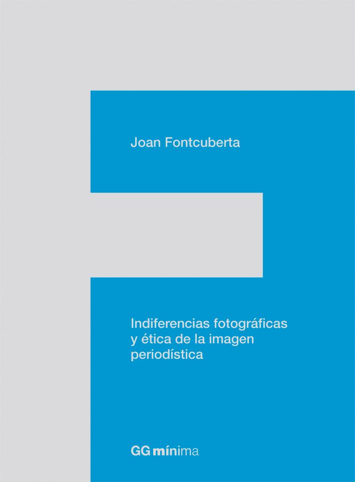 indiferencias fotograficas y etica de la imagen periodistica-joan fontcuberta-9788425224201
