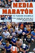 Media Maraton. Tu Puedes Hacerlo: Guia De Preparacion Con Program As De Entrenamiento Par Corredores De Todos Los Niveles por Jeff Galloway