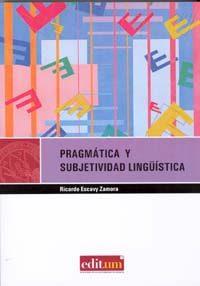 Pragmatica Y Subjetividad Lingüistica por Ricardo Escavy Zamora