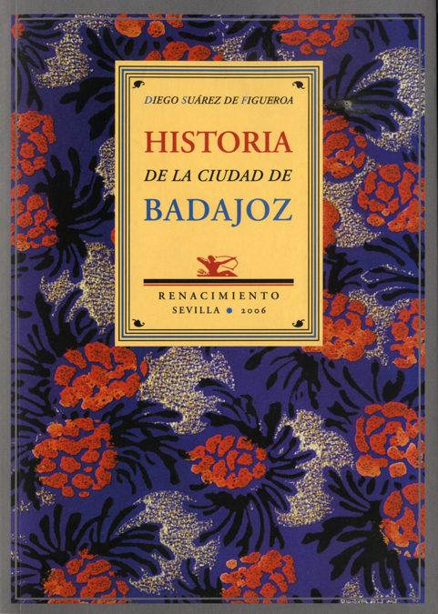 Historia De La Ciudad De Badajoz por Suarez De Figueroa Diego epub