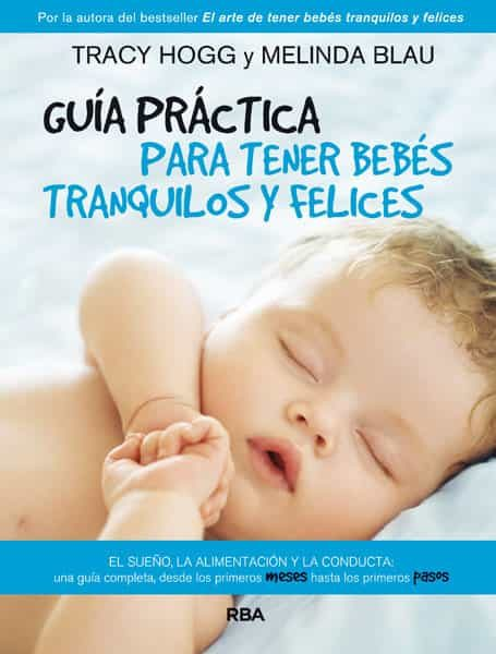 Guia Practica Para Tener Bebes Tranquilos Y Felices por Tracy Hogg;                                                                                    Melinda Blau