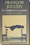 La Sombra En El Cuadro: Del Mal O De Lo Negativo por François Jullien