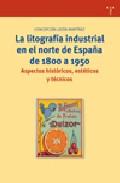 La Litografia Industrial En El Norte De España De 1800 A 1950: As Pectos Historicos, Esteticos Y Tecnicos por Concepcion Lidon Martinez epub