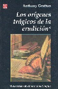 Los Origenes Tragicos De La Erudicion por Anthony Grafton