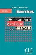 Vocabulaire Explique Du Francais: Exercices: Niveau Intermediaire por Reine Mimran