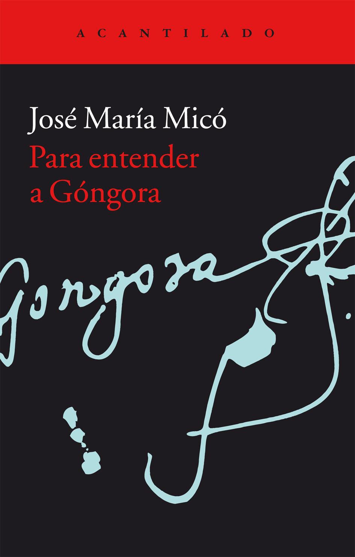 Para Entender A Gongora por Jose Maria Mico