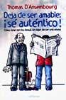 Deja De Ser Amable: ¡se Autentico!, Como Estar Con Los Demas Sin Dejar De Ser Uno Mismo por Thomas D Ansembourg