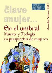 En El Umbral: Muerte Y Teologia En Perspectiva De Mujeres por Mercedes Navarro