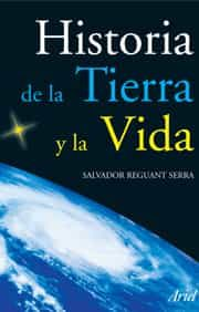 Historia De La Tierra Y De La Vida por Salvador Reguant Serra