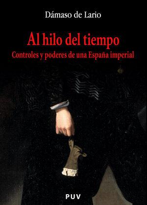 Al Hilo Del Tiempo: Controles Y Poderes De Una España Imperial por Damaso De Lario epub