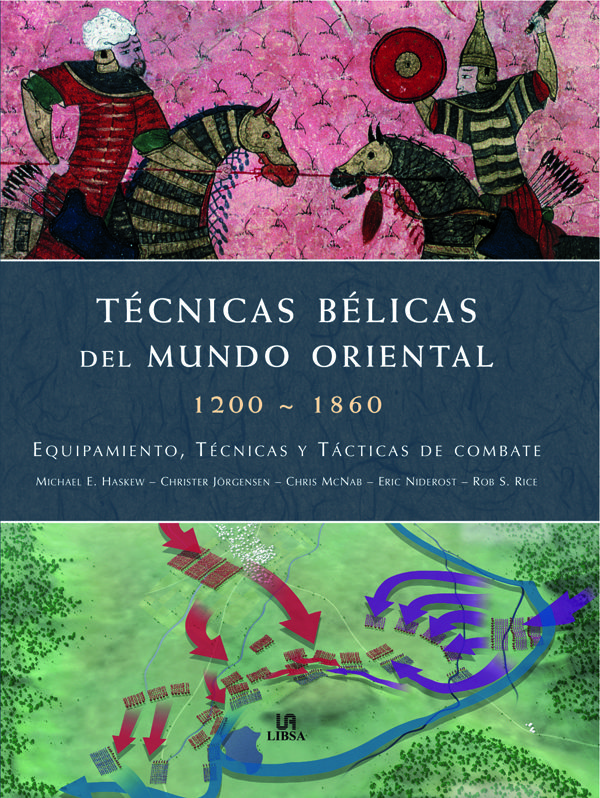 Tecnicas Belicas Del Mundo Oriental. 1200-1860 Equipamiento, Tecn Icas Y Tacticas De Combate por Michael E. Haskew;                                                                                    Christer Jörgensen