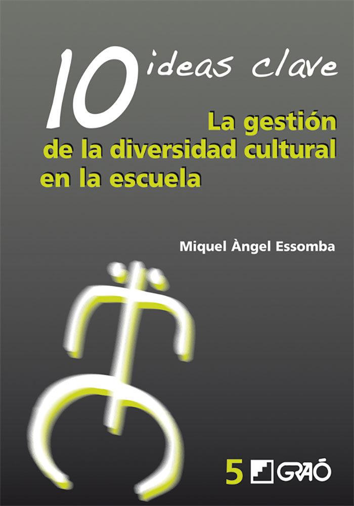 10 Ideas Clave: La Gestion De La Diversidad Cultural En La Escuel A por Miguel Angel Essomba