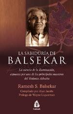 La Sabiduria De Balsekar: La Esencia De La Iluminacion, Expuesta Por Uno De Los Principales Maestros Del Vedanta Advaita por Ramesh S. Balsekar epub