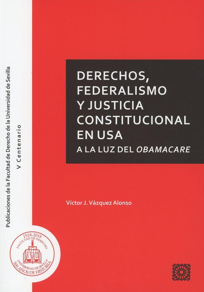Derechos, Federalismo Y Justicia Constitucional En Usa A La Luz Del Obamacare por Victor J. Vázquez Alonso