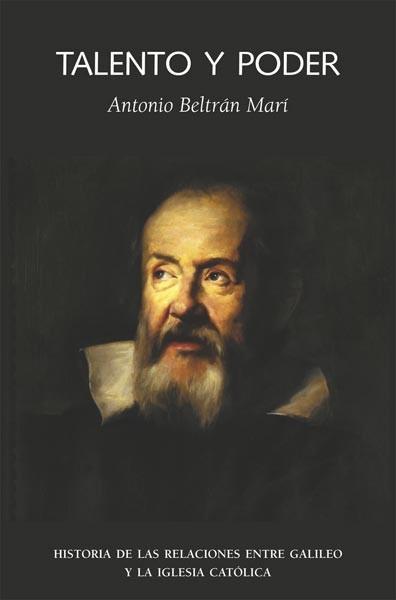 Talento Y Poder : Historia De Las Relaciones Entre Galileo Y La I Glesia Catolica por Antonio Beltran Mari epub