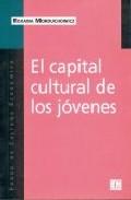El Capital Cultural De Los Jovenes por Roxana Morduchowicz Gratis