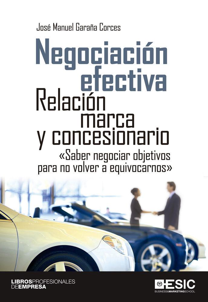 Negociacion Efectiva: Relacion Marca Y Concesionario por Jose Manuel Garaña Corces