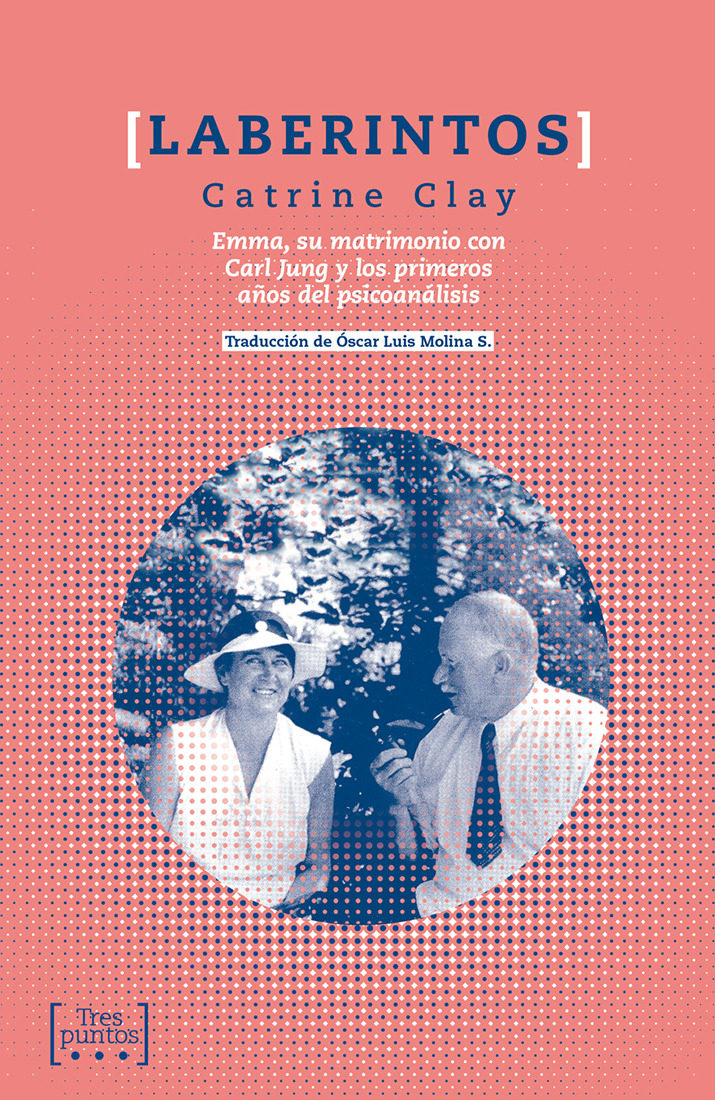 Laberintos: Emma, Su Matrimonio Con Carl Jung Y Los Primeros Años Del Psicoanalisis por Catrine Clay