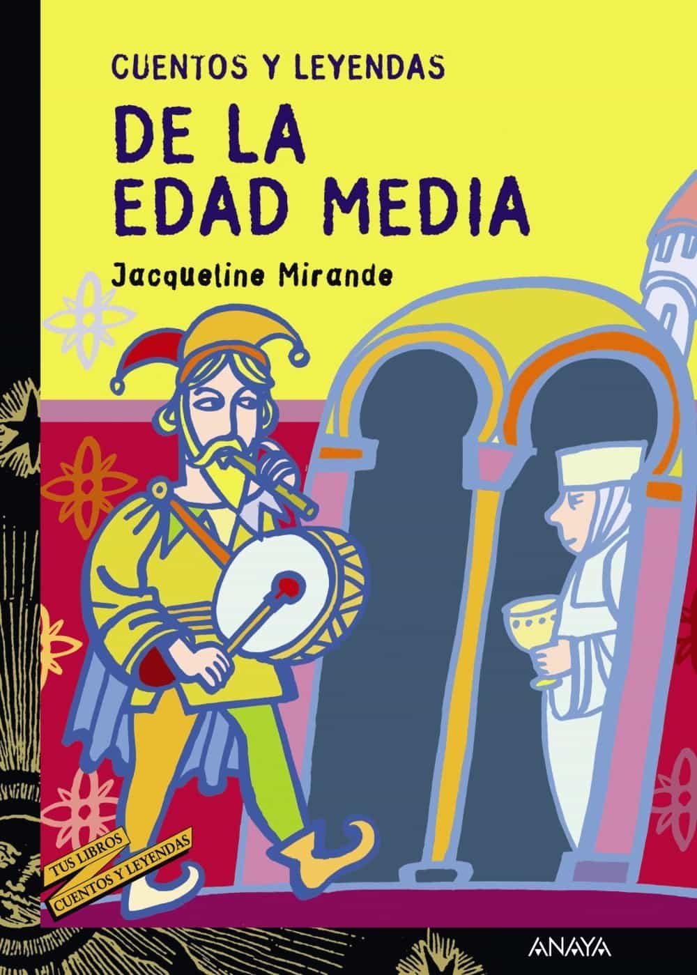 Cuentos Y Leyendas De La Edad Media por Jacqueline Mirande
