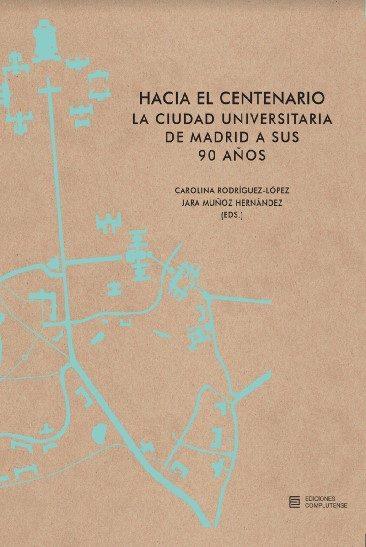 Hacia El Centenario. La Ciudad Universitaria De Madrid A Sus 90 Años por Carolina (ed.) Rodriguez-lopez;                                                                                                                                                                                                          Jara (ed.) Muño