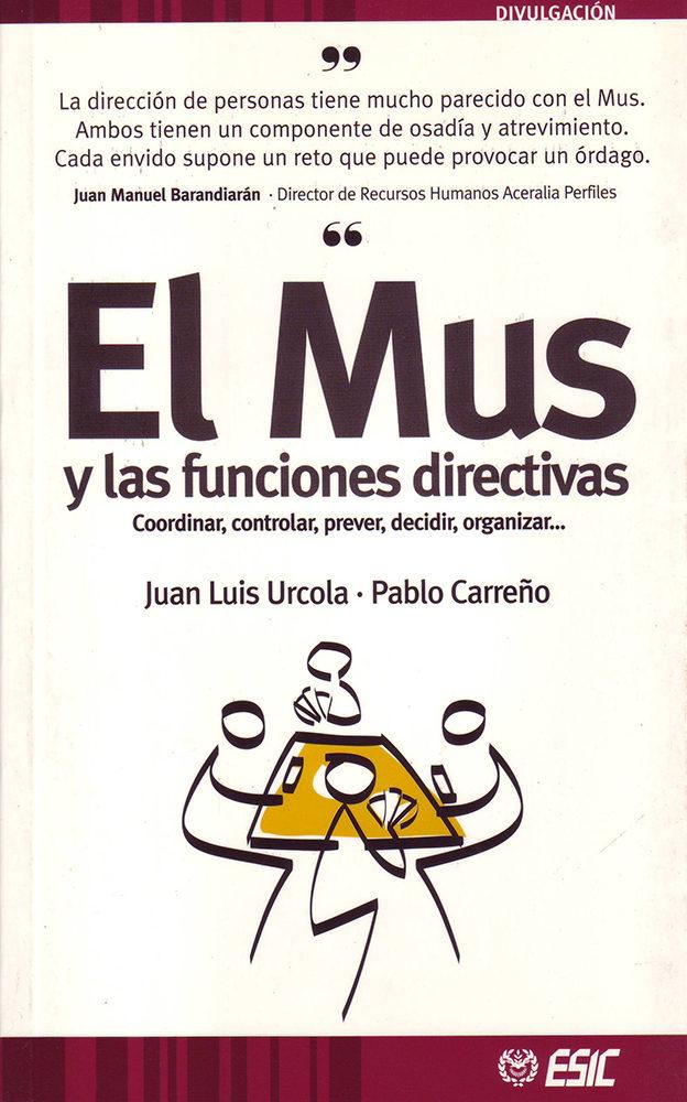 El Mus Y Las Funciones Directivas: Coordinar, Controlar, Prever, Decidir, Organizar por Juan Luis Urcola Telleria;                                                                                    Pablo Carreño Gratis