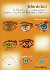 Identidad: La Transformacion Del Rendimiento Mediante La Gestion Integral De La Identidad por Mark Rowden epub