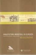 Arquitectura Industrial En Almaden: Antecedentes, Genesis Y Reper Cusion Del Modelo De La Mineria Americana por Rafael Sumozas Garcia-pardo