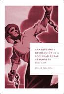 Anarquismo Y Revolucion En La Sociedad Rural Aragonesa, 1936-1939 por Julian Casanova
