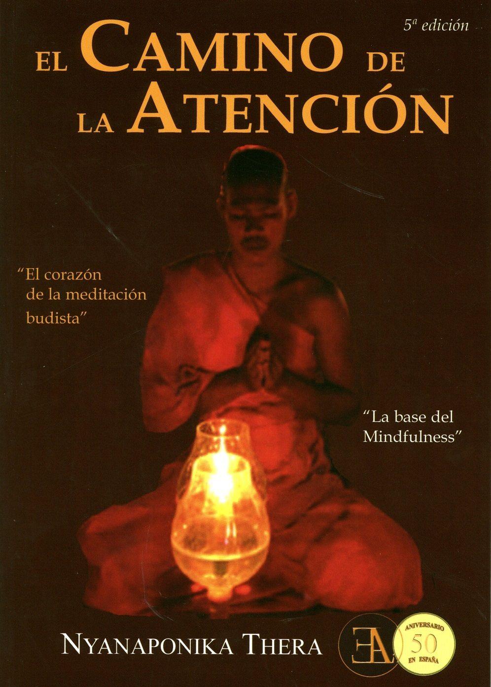 El Camino De La Atencion: El Corazon De La Meditacion Budista (3ª Ed.) por Nyanaponika Thera