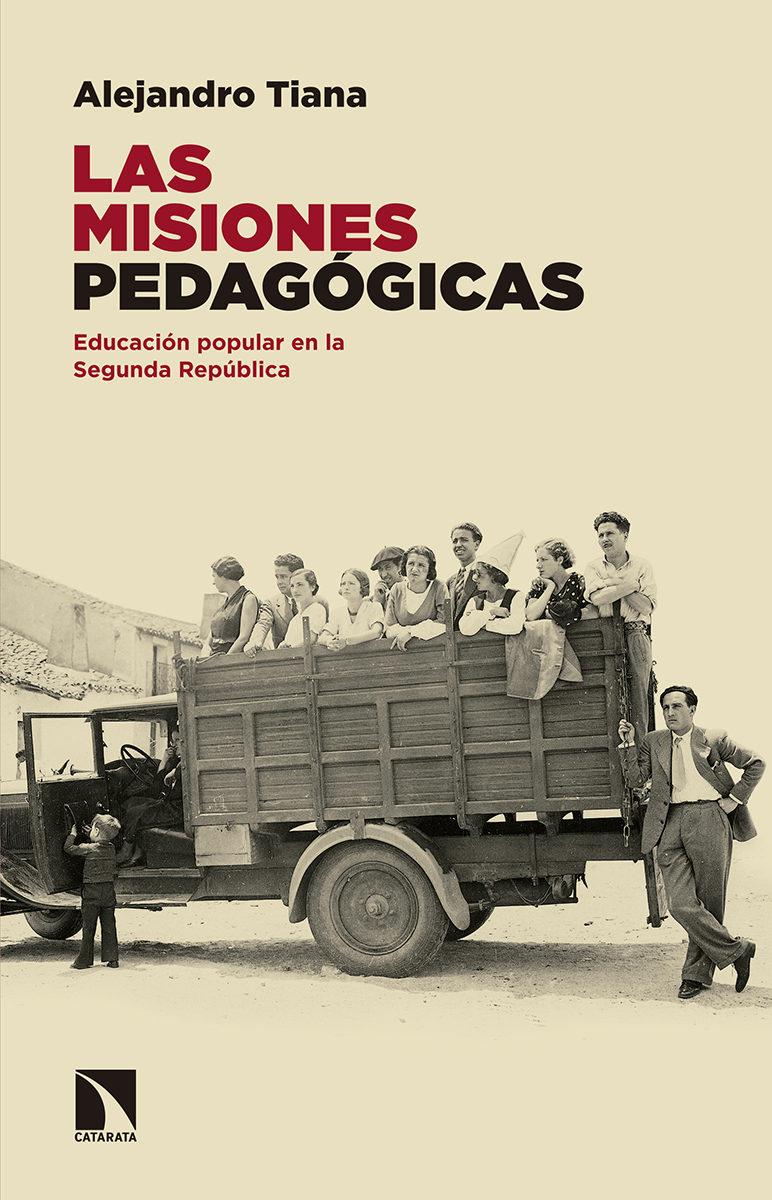 Las Misiones Pedagogicas: Educacion Popular En La Segunda Republica por Alejandro Tiana