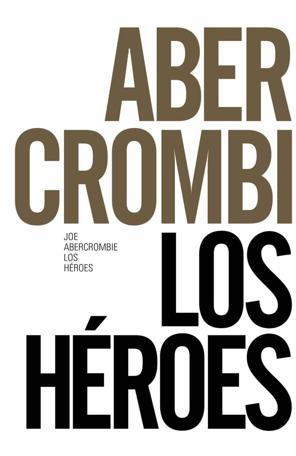 Los Heroes (novela Del Mundo De La Primera Ley) (ed. 50 Aniversar Io) por Joe Abercrombie