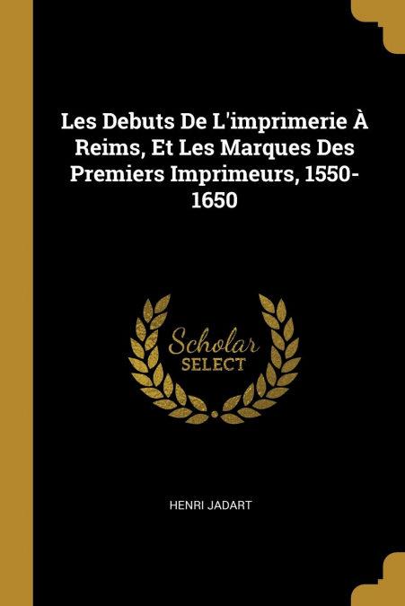«Les Debuts De Limprimerie À Reims, Et Les Marques Des Premiers Imprimeurs, 1550-1650»: PDF FB2 por Henri Jadart-