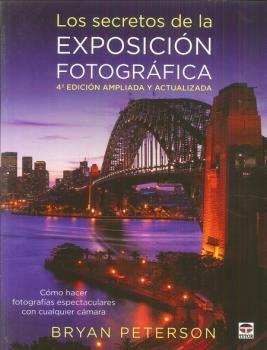 Los Secretos De La Exposicion Fotografica (4ª Ed.) por Bryan Peterson