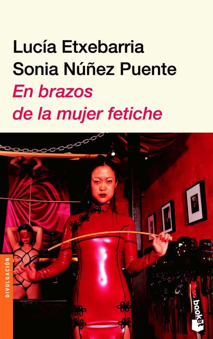 En Brazos De La Mujer Fetiche por Lucia Etxebarria;                                                                                    Sonia Nuñez Puente Gratis