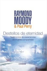 Destellos De Eternidad por Raymond A. Moody;                                                                                    Paul J. Perry