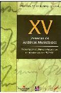 Xv Jornadas De Archivos Municipales: La Descripcion Multinivel En Los Archivos Municipales: La Norma Isad (g) (mostoles, 27-28 De Mayo De 2004) por Vv.aa.