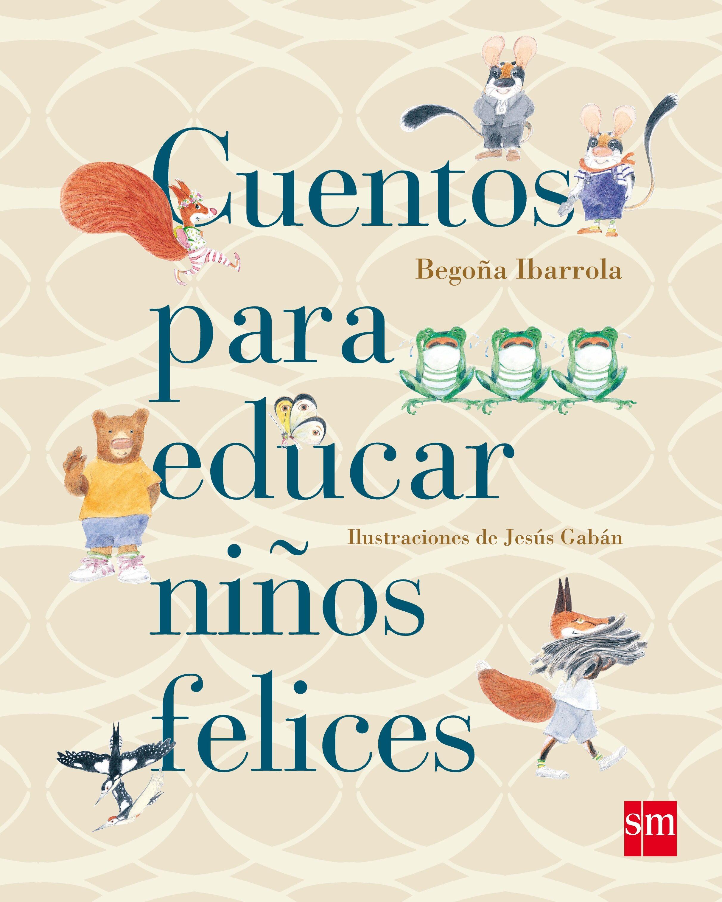 CUENTOS PARA EDUCAR NIÑOS FELICES | BEGOÑA IBARROLA | Comprar libro ...