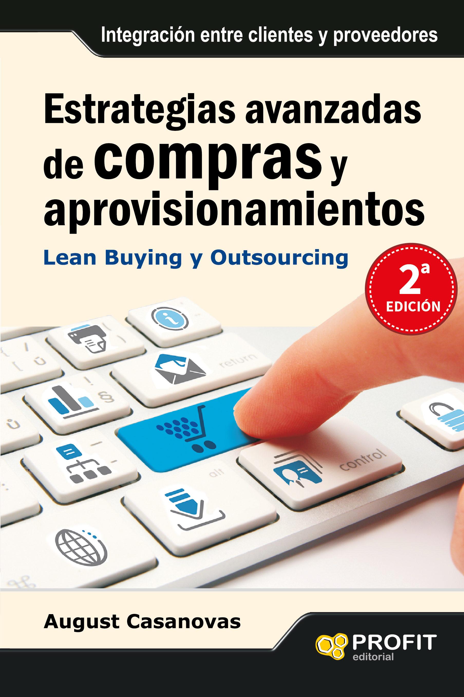 estrategias avanzadas de compras y aprovisionamientos: lean buyin g y outsourcing. integracion entre clientes y proveedores-august casanovas-9788492956531