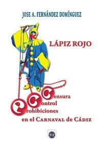 Lapiz Rojo: Censura, Control Y Prohibiciones En El Carnaval De Cadiz por Jose A. Fernandez Dominguez epub