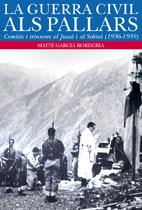 La Guerra Civil Al Pallars: Comites I Trinxeres Al Jussa I Al Sob Ira (1936-1939) por Maite Garcia Borderia