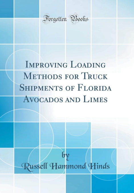 Epub Descargar Improving Loading Methods For Truck Shipments Of Florida Avocados And Limes (classic Reprint)