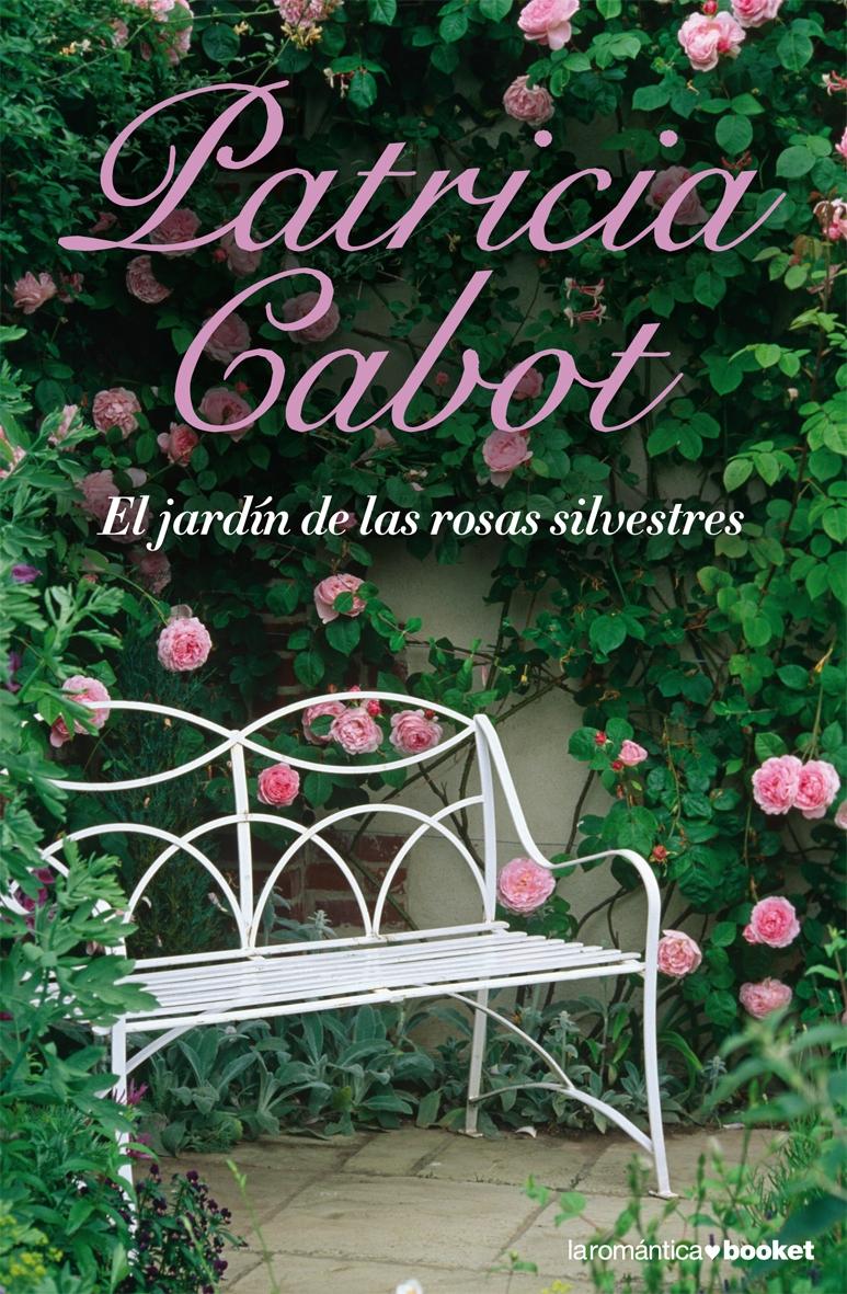 El Jardin De Las Rosas Silvestres por Patricia Cabot