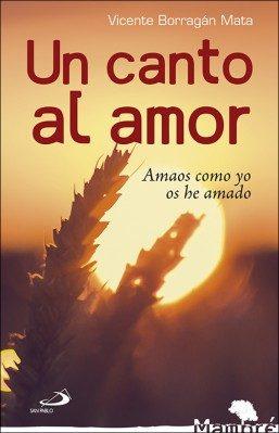 Un Canto Al Amor: Amaos Como Yo Os He Amado por Vicente Borragan