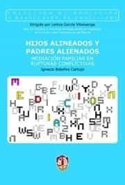 hijos alineados y padres alineados: mediacion familiar en ruptura s conflictivas-ignacio bolaños cartujo-9788429015041
