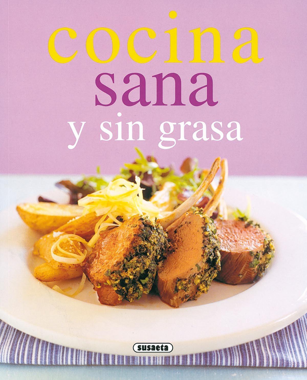 COCINA SANA Y SIN GRASA PARA DIABETICOS, ENFERMOS DEL CORAZON O ...