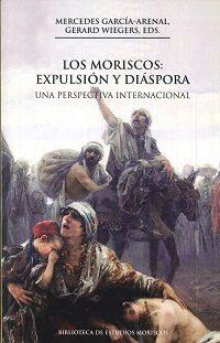 Los Moriscos: Expulsión Y Diáspora por Mercedes Garcia-arenal;                                                           Gerard Albert Wiegers