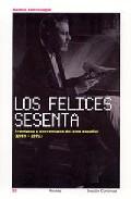 Los Felices Sesenta: Aventuras Y Desventuras Del Cine Español (19 59-1971) por Santos Zunzunegui