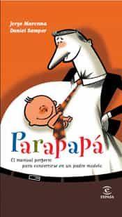 Parapapa. El Manual Perfecto Para Convertirse En Un Padre Perfecto por Jorge Maronna